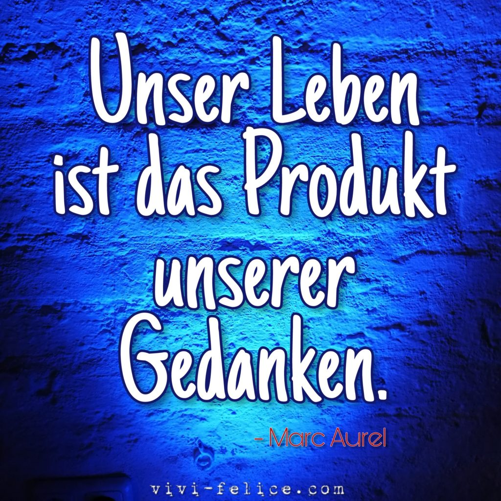 Zitat des Tages: Unser Leben ist das Produkt…
